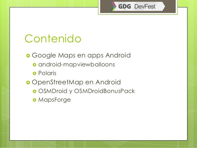 Contenido Google   Maps en apps Android    android-mapviewballoons    Polaris OpenStreetMap    en Android    OSMDroid...