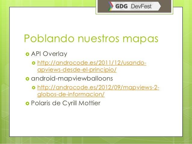 Poblando nuestros mapas API   Overlay     http://androcode.es/2011/12/usando-      apviews-desde-el-principio/ android-...