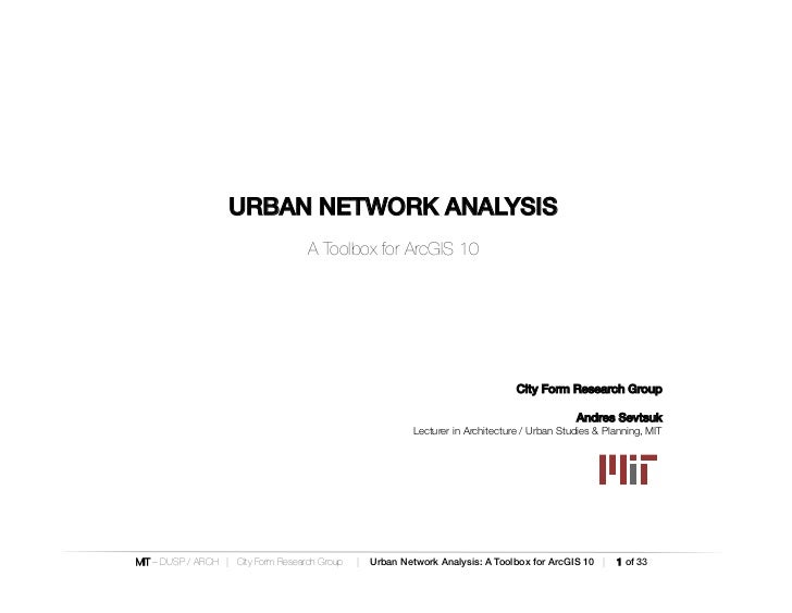URBAN NETWORK ANALYSIS!                                    A Toolbox for ArcGIS 10                                        ...