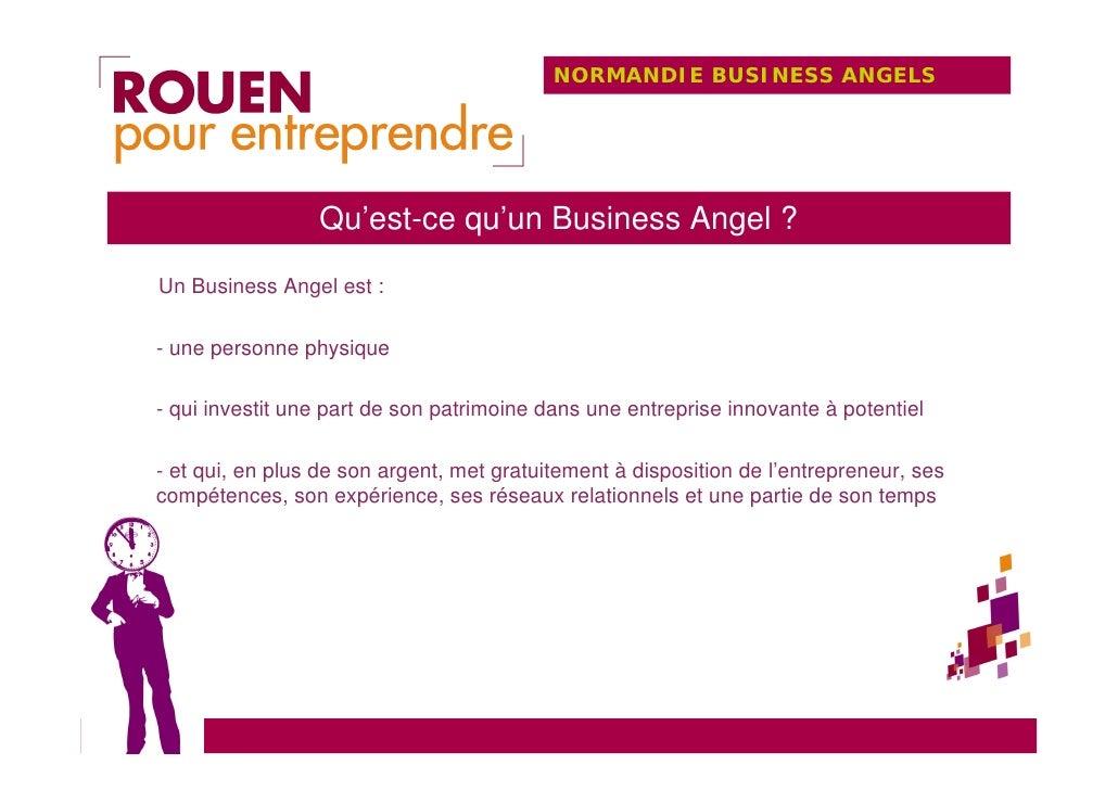 NORMANDIE BUSINESS ANGELS                      Qu'est-ce qu'un Business Angel ?  Un Business Angel est :  - une personne p...