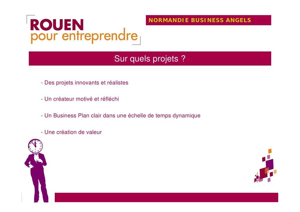 NORMANDIE BUSINESS ANGELS                                   Sur quels projets ?  - Des projets innovants et réalistes  - U...