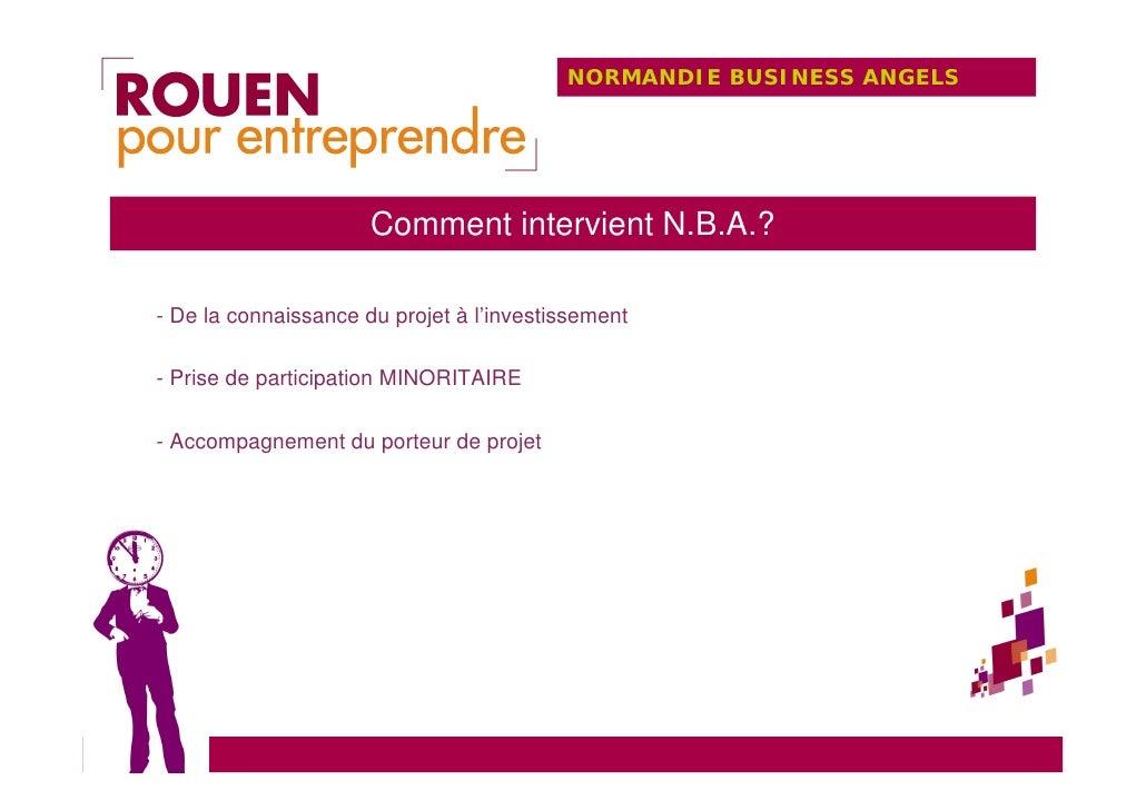 NORMANDIE BUSINESS ANGELS                           Comment intervient N.B.A.?  - De la connaissance du projet à l'investi...