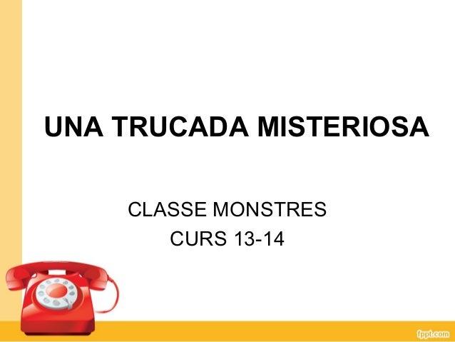 UNA TRUCADA MISTERIOSA CLASSE MONSTRES CURS 13-14