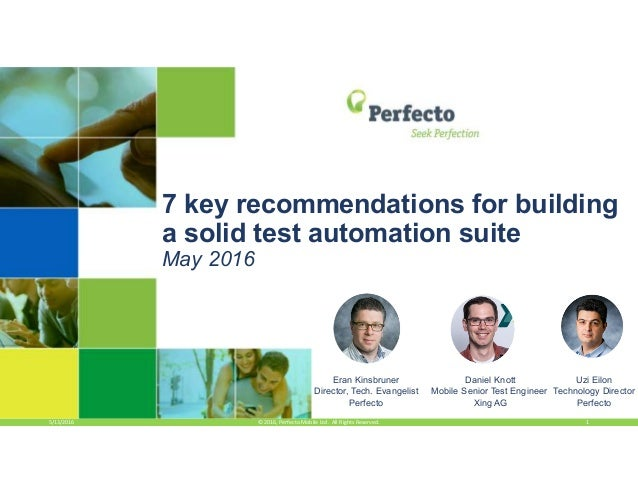 5/13/2016 1© 2016, Perfecto Mobile Ltd. All Rights Reserved. 7 key recommendations for building a solid test automation su...