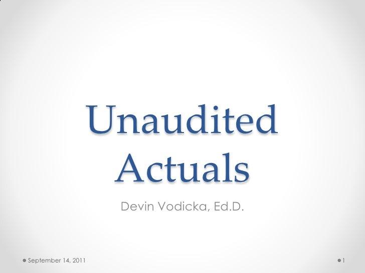 Unaudited                  Actuals                     Devin Vodicka, Ed.D.September 14, 2011                          1