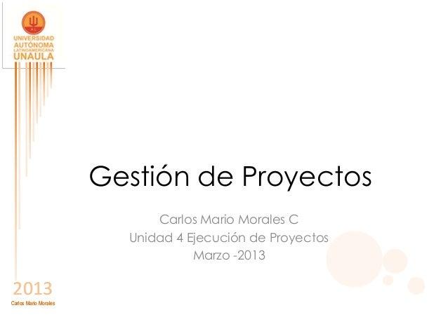 Gestión de Proyectos                             Carlos Mario Morales C                         Unidad 4 Ejecución de Proy...