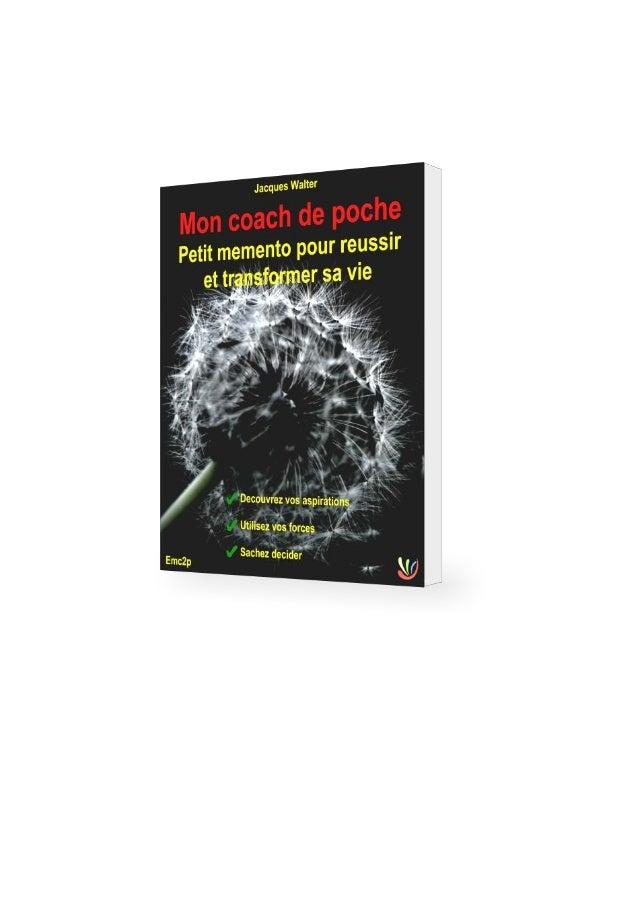 Mon coach de poche Petit mémento pour réussir et transformer sa vie 2 ©2012 - tous droits réservés – www.emc2p.com