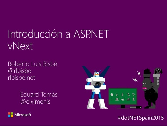 Roberto Luis Bisbé @rlbisbe rlbisbe.net Introducción a ASP.NET vNext Y A X B Eduard Tomàs @eiximenis