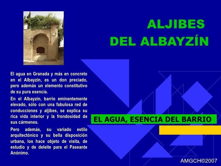 ALJIBES  DEL ALBAYZÍN EL AGUA, ESENCIA DEL BARRIO El agua en Granada y más en concreto en el Albayzín, es un don preciado,...