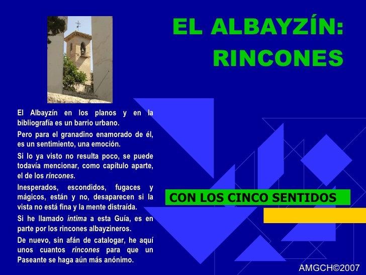 EL ALBAYZÍN: RINCONES CON LOS CINCO SENTIDOS El Albayzín en los planos y en la bibliografía es un barrio urbano. Pero para...