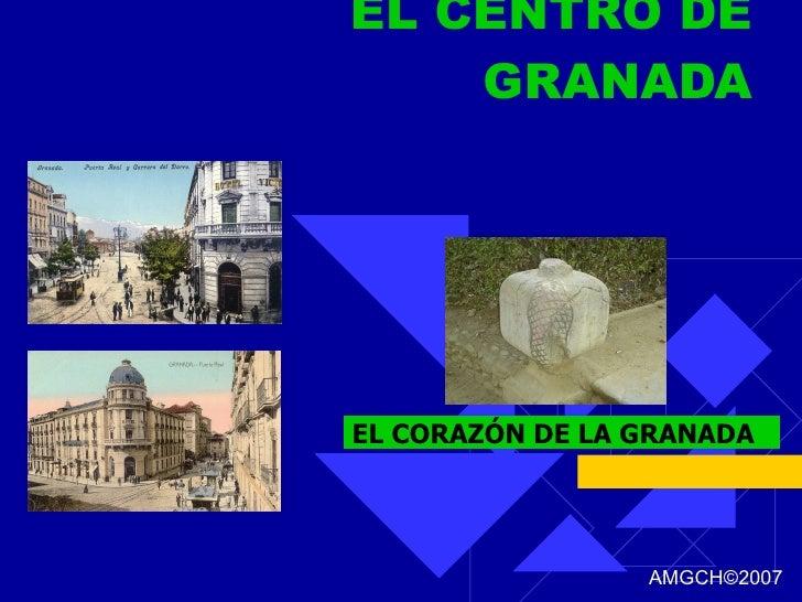 EL CENTRO DE GRANADA EL CORAZÓN DE LA GRANADA AMGCH ©2007