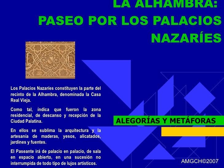 LA ALHAMBRA:  PASEO POR LOS PALACIOS NAZARÍES ALEGORÍAS Y METÁFORAS Los Palacios Nazaríes constituyen la parte del recinto...