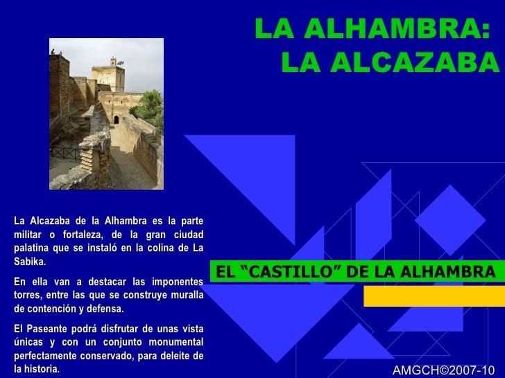 """EL """"CASTILLO"""" DE LA ALHAMBRA La Alcazaba de la Alhambra es la parte militar o fortaleza, de la gran ciudad palatina que se..."""