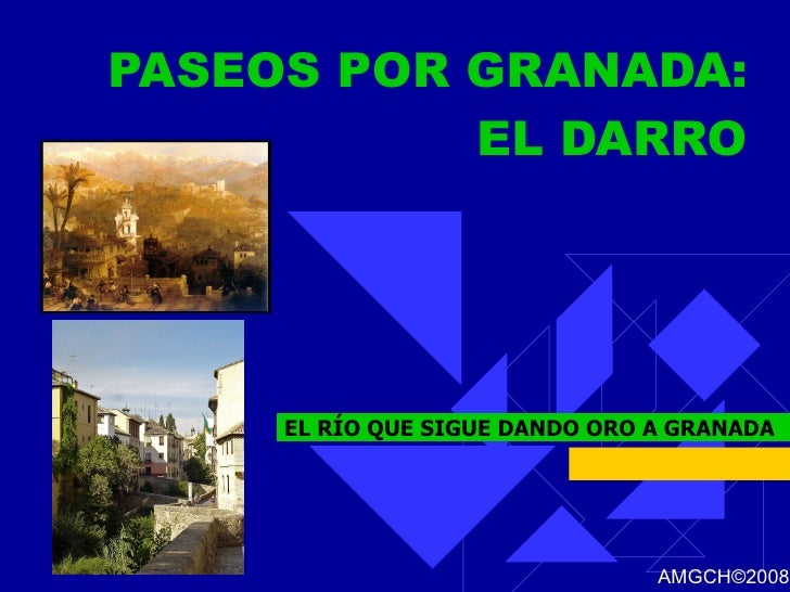 PASEOS POR GRANADA:  EL DARRO EL RÍO QUE SIGUE DANDO ORO A GRANADA AMGCH ©2008