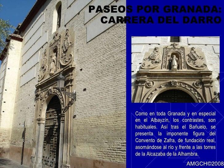 PASEOS POR GRANADA: CARRERA DEL DARRO Como en toda Granada y en especial en el Albayzín, los contrastes, son habituales. A...