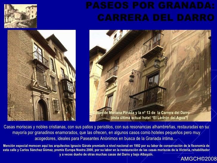PASEOS POR GRANADA: CARRERA DEL DARRO Casas moriscas y nobles cristianas, con sus patios y peristilos, con sus resonancias...