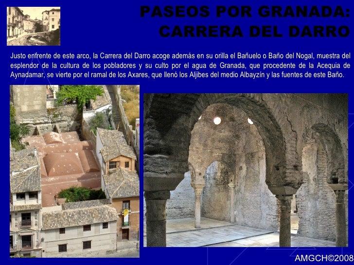 PASEOS POR GRANADA: CARRERA DEL DARRO Justo enfrente de este arco, la Carrera del Darro acoge además en su orilla el Bañue...