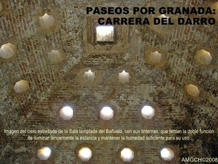 PASEOS POR GRANADA: CARRERA DEL DARRO Imagen del cielo estrellado de la Sala templada del Bañuelo, con sus linternas, que ...