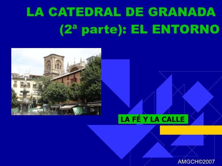 LA CATEDRAL DE GRANADA  (2ª parte): EL ENTORNO LA FÉ Y LA CALLE AMGCH ©2007