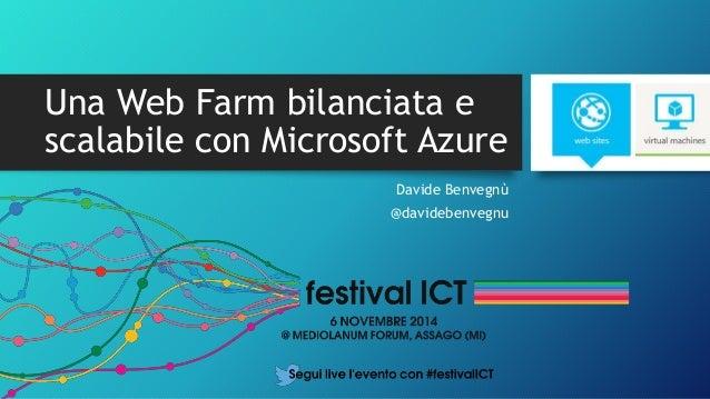 Una Web Farm bilanciata e  scalabile con Microsoft Azure  Davide Benvegnù  @davidebenvegnu