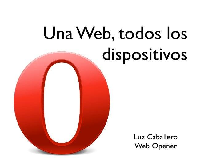 Una Web, todos los      dispositivos           Luz Caballero           Web Opener