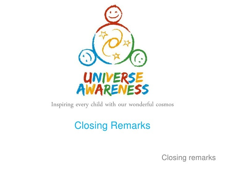 Inspiring every child with our wonderful cosmos        Closing Remarks                                          Closing re...