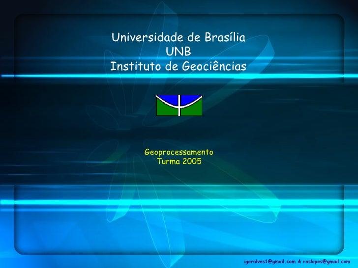 Universidade de Brasília           UNB Instituto de Geociências           Geoprocessamento          Turma 2005            ...