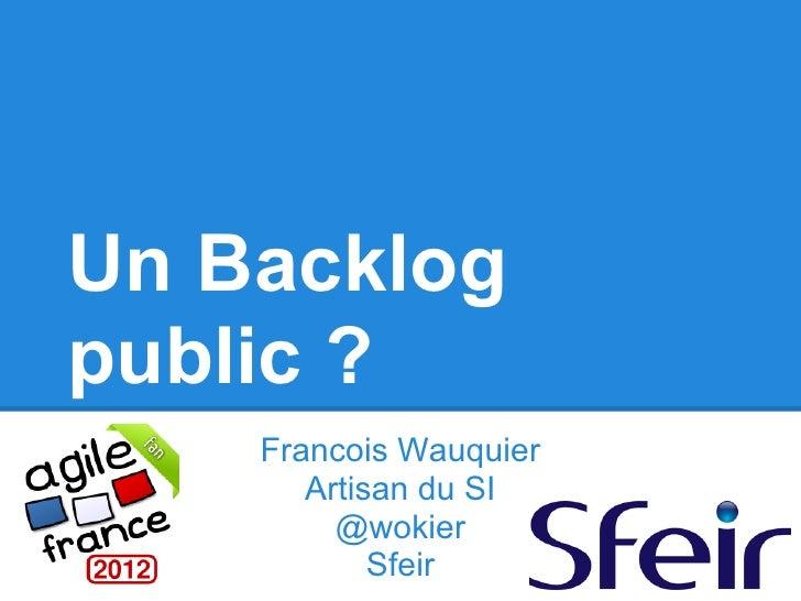 Un Backlogpublic ?    Francois Wauquier       Artisan du SI         @wokier            Sfeir