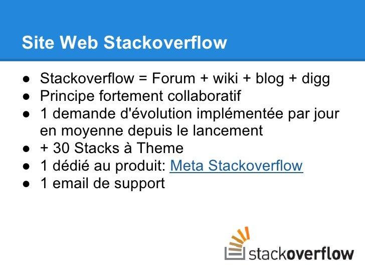 Site Web Stackoverflow● Stackoverflow = Forum + wiki + blog + digg● Principe fortement collaboratif● 1 demande dévolution ...
