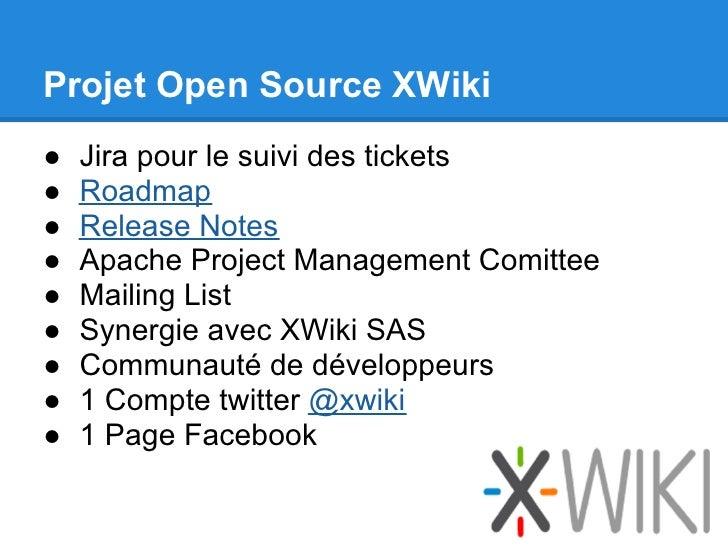 Projet Open Source XWiki●   Jira pour le suivi des tickets●   Roadmap●   Release Notes●   Apache Project Management Comitt...