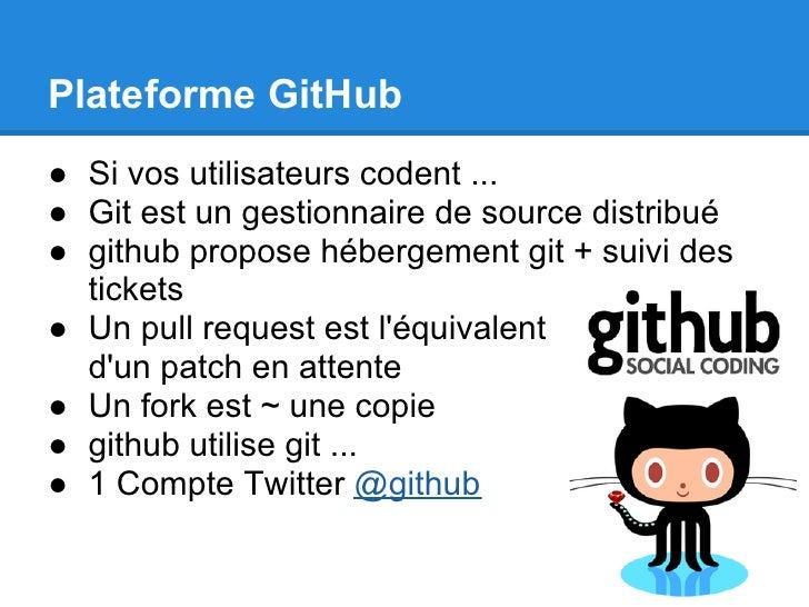 Plateforme GitHub● Si vos utilisateurs codent ...● Git est un gestionnaire de source distribué● github propose hébergement...