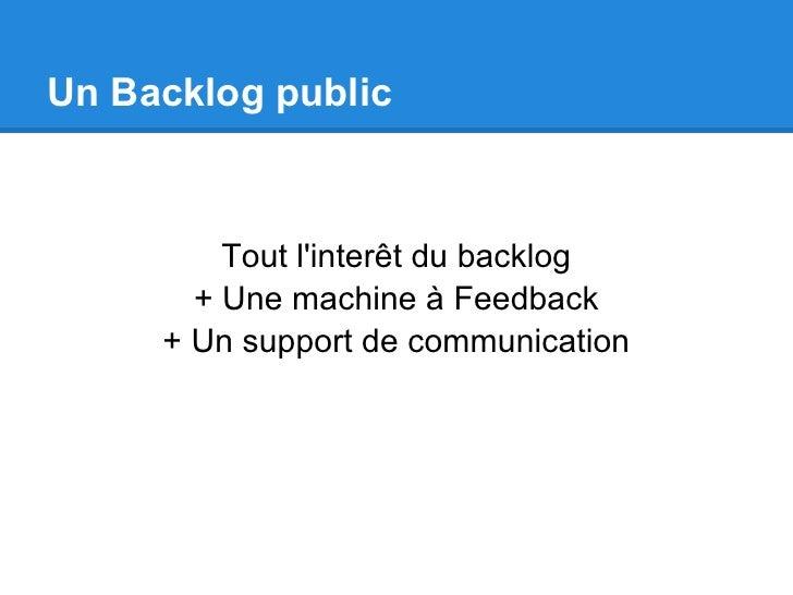 Un Backlog public         Tout linterêt du backlog       + Une machine à Feedback     + Un support de communication