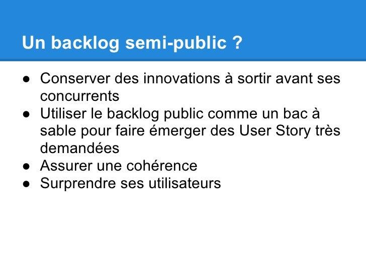 Un backlog semi-public ?● Conserver des innovations à sortir avant ses  concurrents● Utiliser le backlog public comme un b...