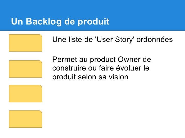 Un Backlog de produit        Une liste de User Story ordonnées        Permet au product Owner de        construire ou fair...