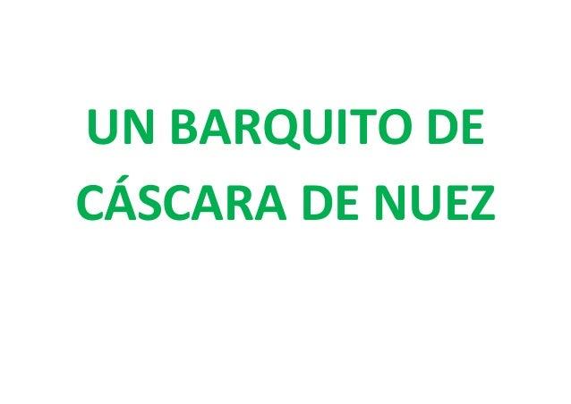 UN BARQUITO DE CÁSCARA DE NUEZ
