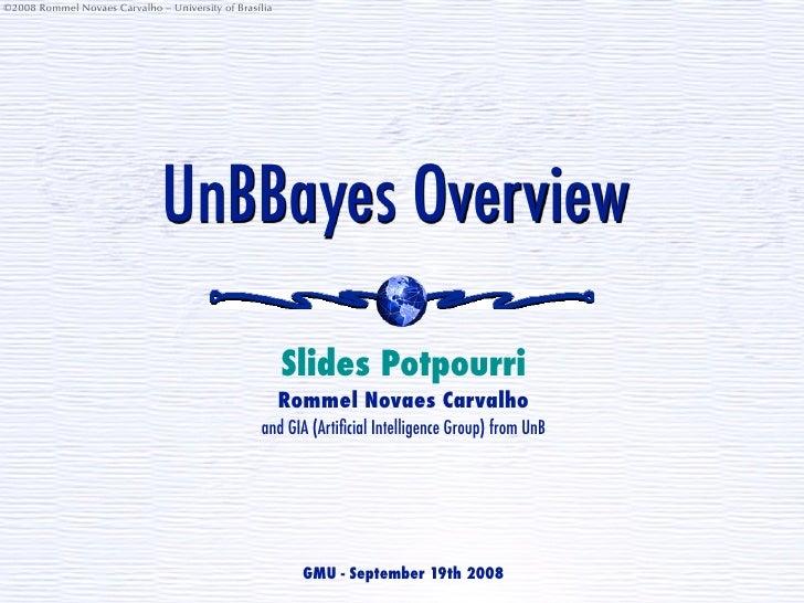 ©2008 Rommel Novaes Carvalho – University of Brasília                                    UnBBayes Overview                ...