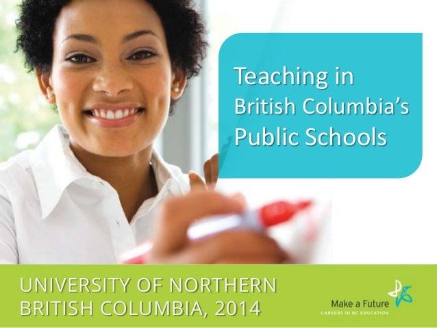 Teaching in British Columbia's  Public Schools  UNIVERSITY OF NORTHERN BRITISH COLUMBIA, 2014
