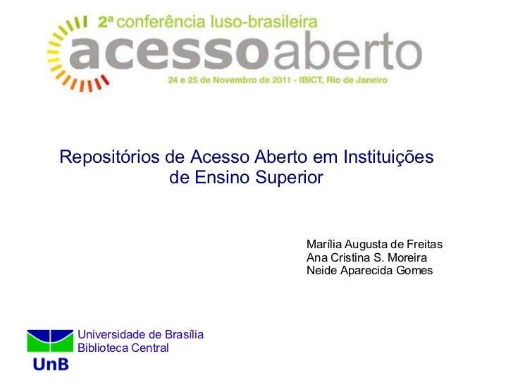 Repositórios de Acesso Aberto em Instituições de Ensino Superior Marília Augusta de Freitas Ana Cristina S. Moreira Neide ...