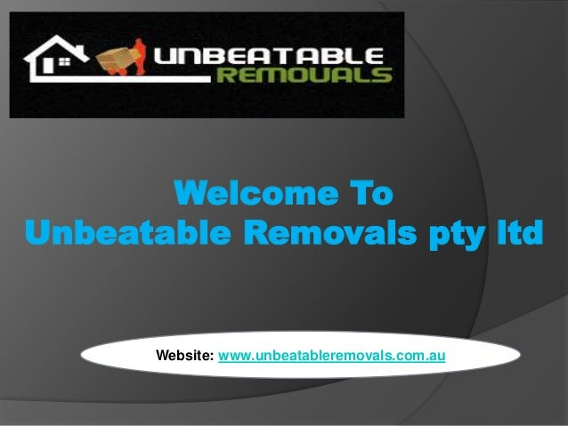 Welcome To Unbeatable Removals pty ltd Website: www.unbeatableremovals.com.au