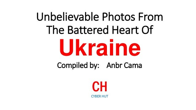Unbelievable Photos From The Battered Heart Of  Ukraine Compiled by: Anbr Cama  CH CYBER HUT