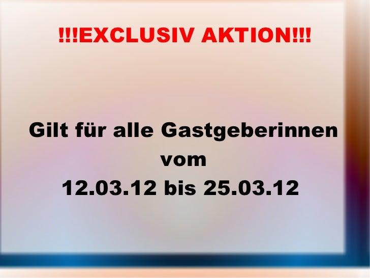 !!!EXCLUSIV AKTION!!!Gilt für alle Gastgeberinnen              vom   12.03.12 bis 25.03.12