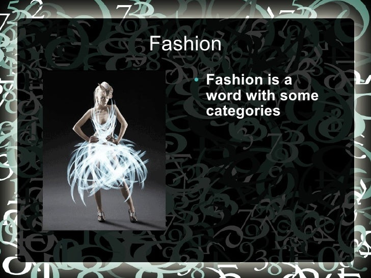 Fashion Fashion is a word with some categories
