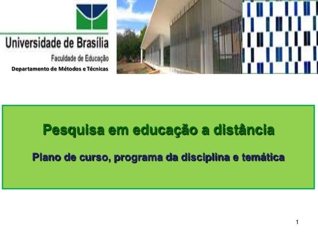 Departamento de Métodos e Técnicas  Pesquisa em educação a distância Plano de curso, programa da disciplina e temática  1