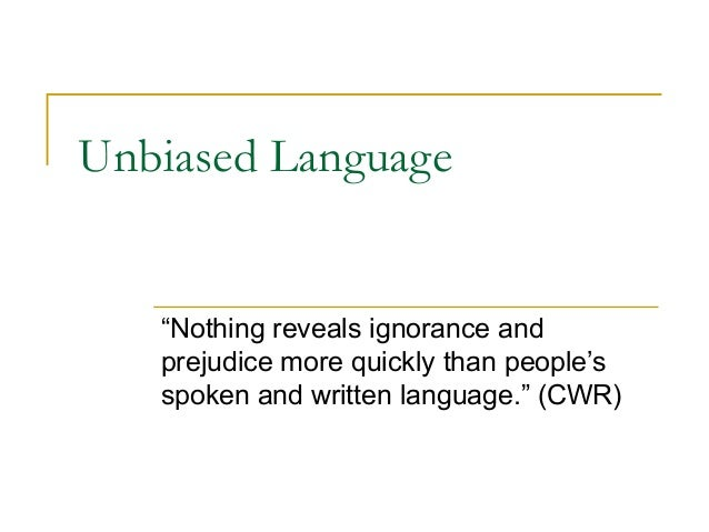 """Unbiased Language   """"Nothing reveals ignorance and   prejudice more quickly than people's   spoken and written language."""" ..."""