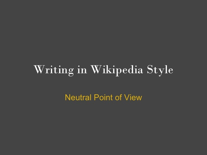 Writing in Wikipedia Style     Neutral Point of View