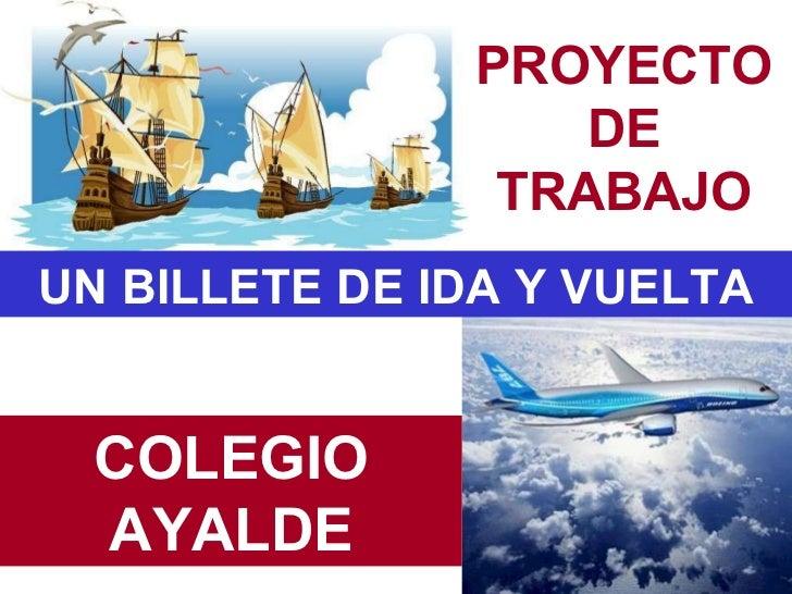 COLEGIO AYALDE UN BILLETE DE IDA Y VUELTA PROYECTO DE TRABAJO