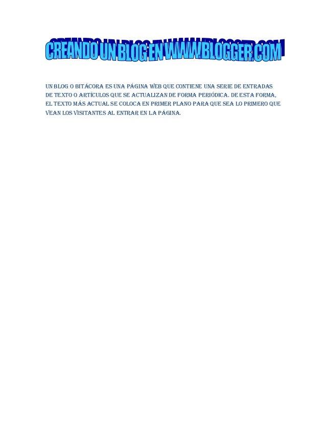 Un blog o bitácora es una página web que contiene una serie de entradasde texto o artículos que se actualizan de forma per...
