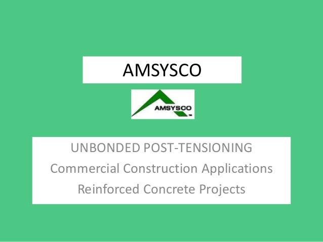 AMSYSCO  UNBONDED POST-TENSIONINGCommercial Construction Applications   Reinforced Concrete Projects