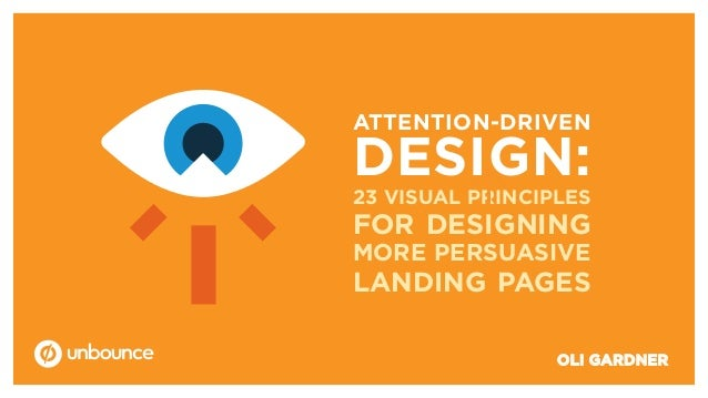 ATTENTION-DRIVEN DESIGN: 23 VISUAL PRINCIPLES FOR DESIGNING MORE PERSUASIVE LANDING PAGES OLI GARDNER 