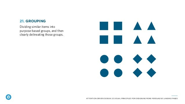 ATTENTION-DRIVEN DESIGN: 23 VISUAL PRINCIPLES FOR DESIGNING MORE PERSUASIVE LANDING PAGES 21. GROUPING Dividing similar it...